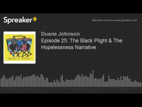 Episode 25: The Black Plight & The Hopelessness Narrative (part 1 of 7)