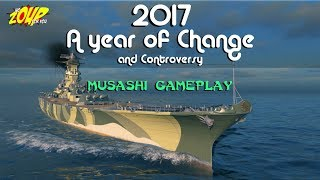World of Warships Musashi Gameplay - 2017 a Year of Change and Controversy
