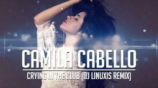 Camila Cabello - Crying in the Club (DJ Linuxis Remix)