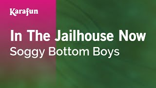 Karaoke In The Jailhouse Now - Soggy Bottom Boys *