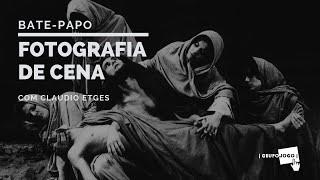 Bate Papo com Claudio Etges | 40 anos de fotografia de cena | GRUPOJOGO