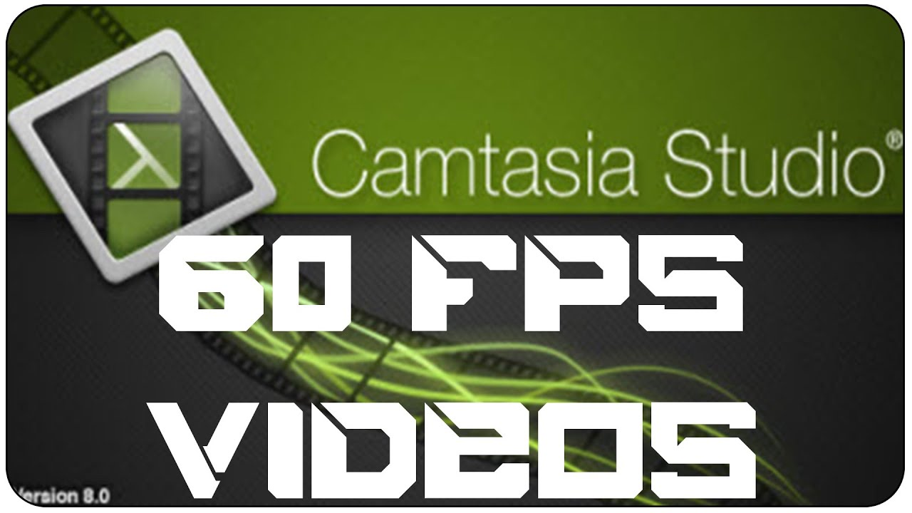 how to make camtasia 60 fps