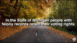 In the State of Michigan folks with felony records retain their right to vote.