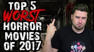 Top 5 Worst Horror Movies of 2017