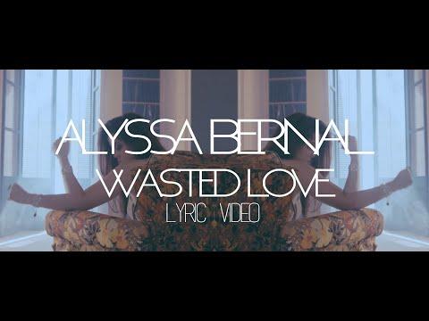 Alyssa Bernal - Wasted Love (Official Lyric Video)
