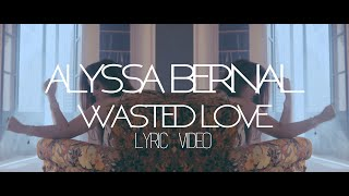 Alyssa Bernal - Wasted Love (Official Lyric Video)