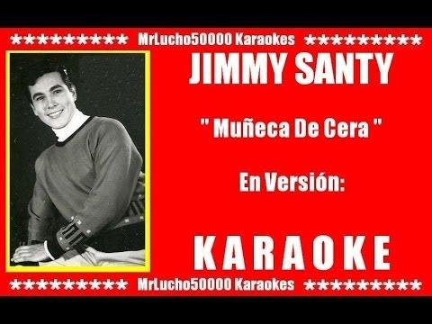 Jimmy Santi - Muñeca De Cera ( KARAOKE DEMO Nº 01 )