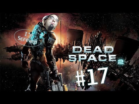 Freeman's Freedoms plays Dead Space 2 - Part 17 - Engineering bay, round 2