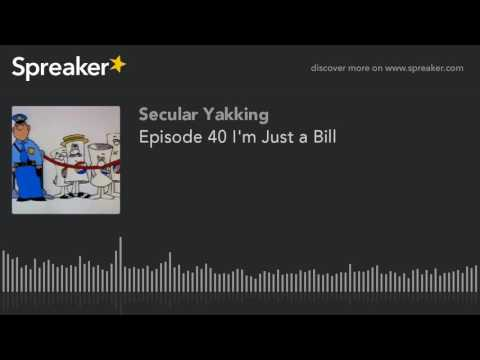Episode 40 I'm Just a Bill