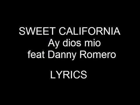 Sweet California - Ay Dios Mio! ft. Danny Romero - DESCARGA + LYRICS INGLES Y TRADUCIDO AL ESPAÑOL