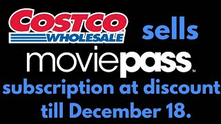 Costco sells MoviePass subscription at discount till December 18.