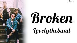 Broken - Lovelytheband (Lyrics)