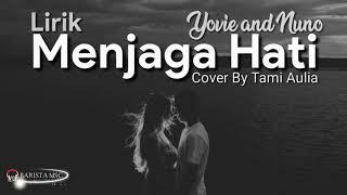 Yovie & Nuno - Menjaga Hati | Cover By Tami Aulia (Lirik)