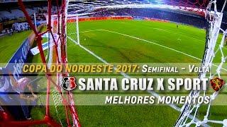 HD | Melhores Momentos: Santa Cruz 0 x 2 Sport - Nordestão 2017 (Semifinal - Volta)