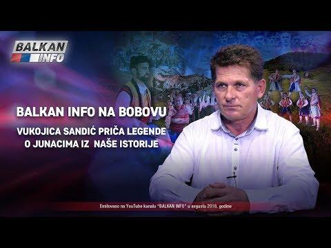 BALKAN INFO NA BOBOVU: Vukojica Sandić priča legende o junacima iz naše istorije! (13.8.2018)