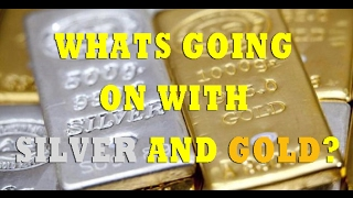 WHATS GOING ON WITH SILVER AND GOLD?