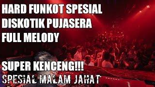 Download lagu HARD FUNKOT SPESIAL DISKOTIK PUJASERA SPESIAL MELODY FULL BASS MP3