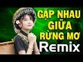 GẶP NHAU GIỮA RỪNG MƠ REMIX - Nhạc Sống Tây Bắc 2021 Remix Mở Càng To Cả Làng Càng Sôi Động