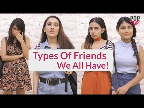 Types Of Friends We ALL Have - POPxo