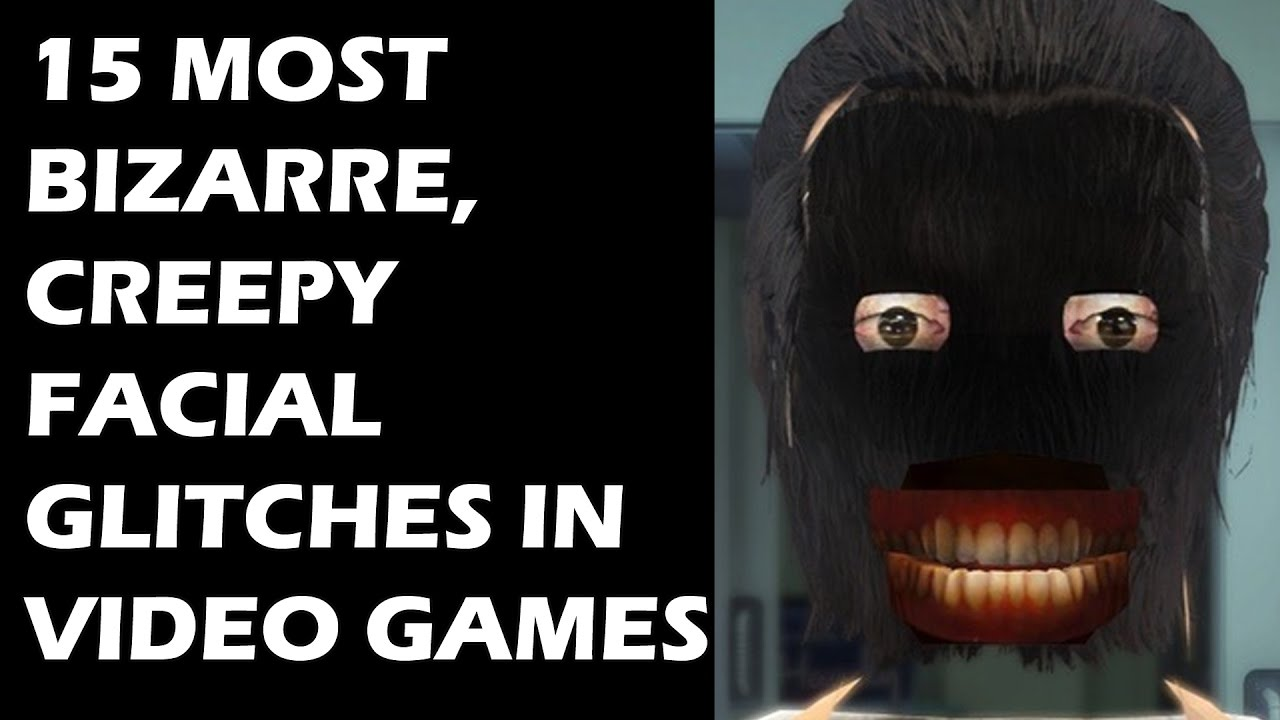 15 Most Bizarre Creepy Facial Glitches In Video Games Youtube