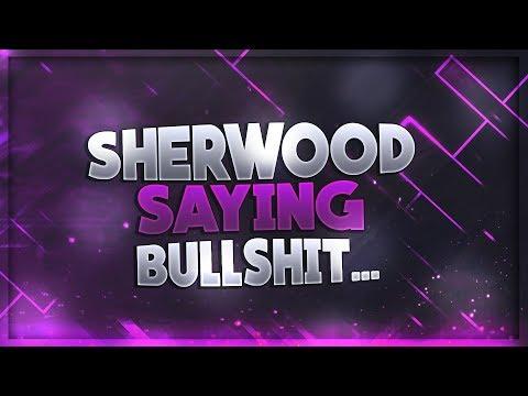Seven Minutes of Sherwood Saying Bullshit