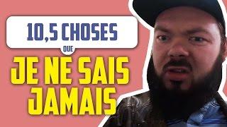 10,5 CHOSES QUE JE NE SAIS JAMAIS FAIRE - Daniil le Russe