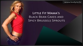 Diet Tips - Bodynv.tv - Little Fit Mama's Black Bean Cakes And Spicy Brussels Sprouts