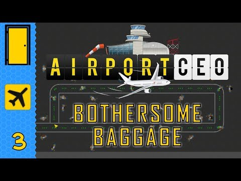 Airport CEO - Part 3: Bothersome Baggage. Let's Play Airport CEO.