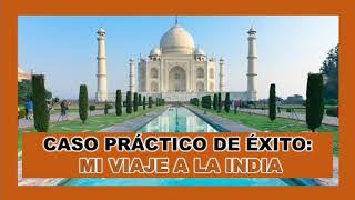 Caso Practico De Éxito Mi Viaje A La India