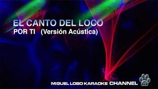 EL CANTO DEL LOCO - POR TI (VERSIÓN ACÚSTICA) - Karaoke Channel Miguel Lobo