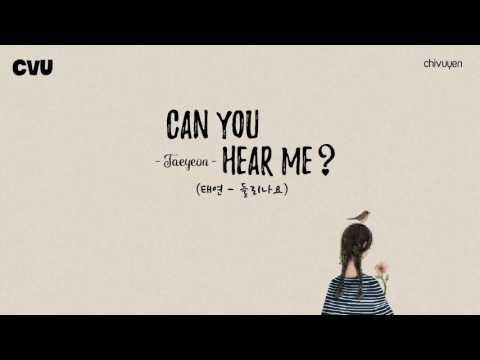 [Vietsub + Engsub + Hangul] Taeyeon (태연) - Can you hear me (들리나요)