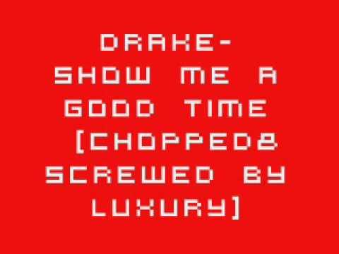 Drake- Show Me A Good Time (Chopped&Screwed)