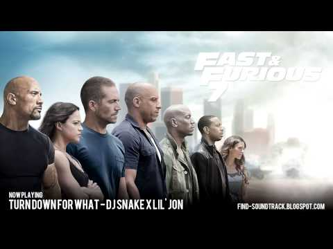 Furious 7 - Soundtrack #3 ( DJ Snake x Lil' Jon - Turn down for what )
