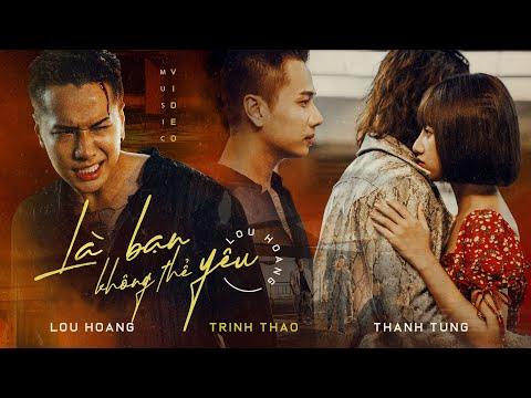 LÀ BẠN KHÔNG THỂ YÊU | LOU HOÀNG | OFFICIAL MV