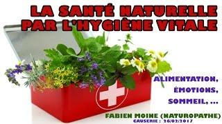 La santé naturelle par l'hygiène vitale : Alimentation, émotions, sommeil (Fabien Moine)
