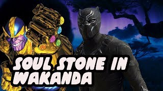 Why The MCU Soul Stone Is In Black Panther's Wakanda - Powers Necropolis And Djalia?!