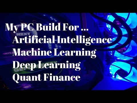 PC Build 2017 - Artificial Intelligence, Machine Learning, Deep Learning