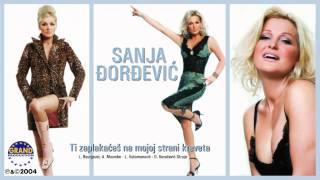 Sanja Đorđević - Ti Zaplakaćeš Na Mojoj Strani Kreveta - (Audio 2004)