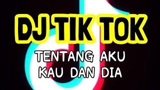 Download Lagu DJ TENTANG AKU KAU DAN DIA TIK TOK VIRAL 2k20 REMIX mp3