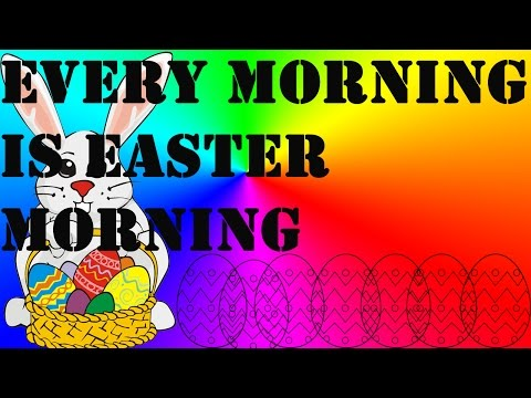 Singing; Every Morning is Easter Morning