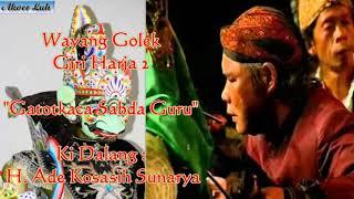 GATOTKACA SABDA GURU - Wayang Golek Giri Harja 2 Ki Dalang H. Ade Kosasih Sunarya (Full Audio)
