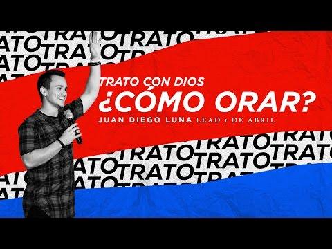 LEAD - Juan Diego Luna - Trato con Dios ¿Cómo Orar?