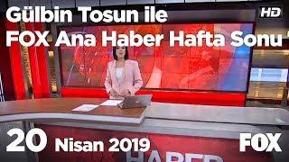 20 Nisan 2019 Gülbin Tosun ile FOX Ana Haber Hafta Sonu