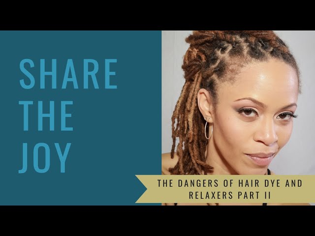 Share the Joy #124 The Dangers of Hair Dye and Straighteners Part II