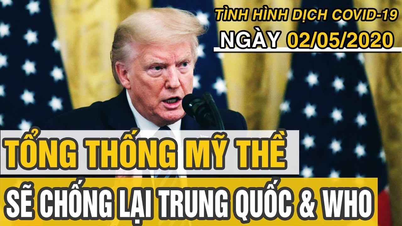 Tin tức dịch COVID-19 mới nhất hôm nay 2/5/2020| Tổng thống Trump thề sẽ chống lại Trung Quốc và WHO