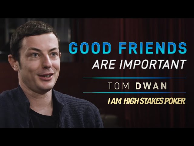 Tom Dwan discusses Importance of having Good Friends