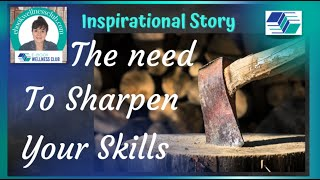 Inspirational Story - Tнe Need To Sharpen Your Skills