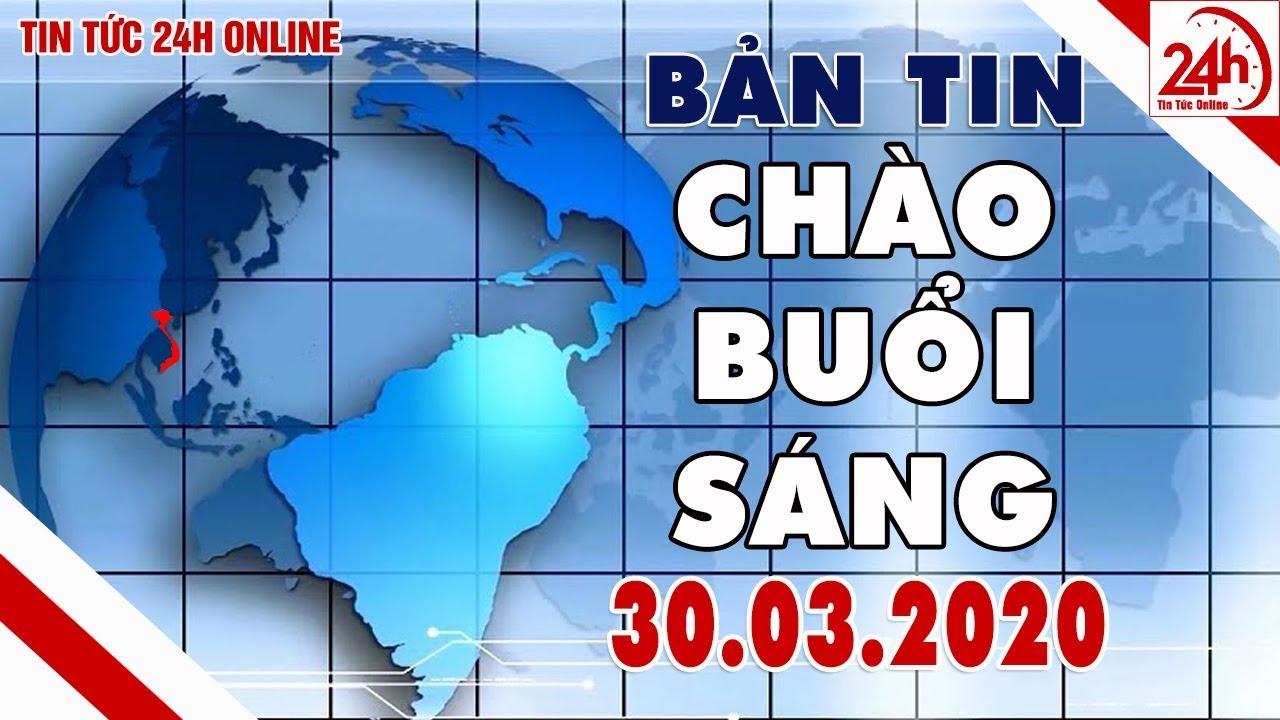 Download Tin tức   Chào buổi sáng   Tin tức Việt Nam mới nhất hôm nay 30/03/2020   TT24h