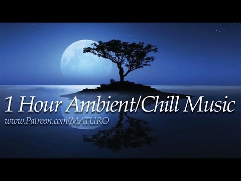 1 hour of Ambient Chill Music by MATURO