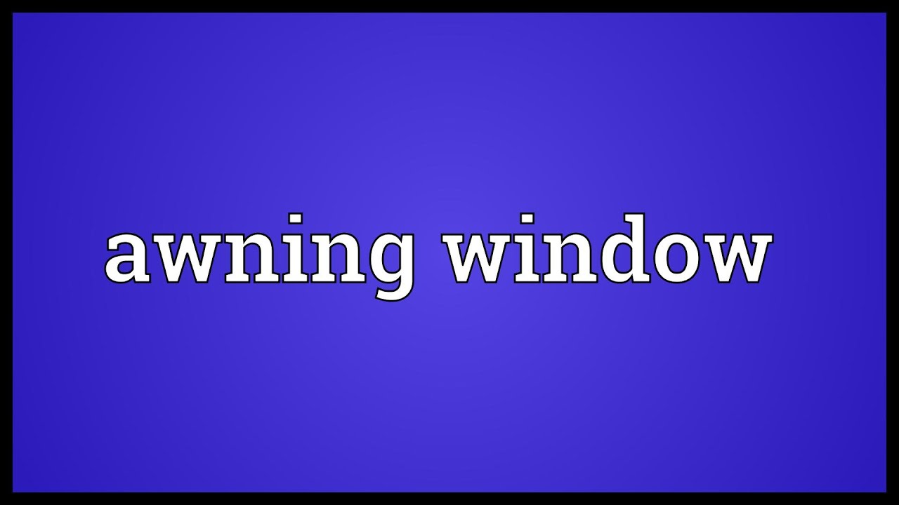 Awning Window Meaning Youtube